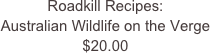 Roadkill Recipes: Australian Wildlife on the Verge $20.00